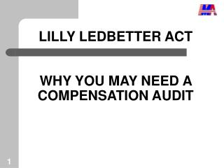LILLY LEDBETTER ACT WHY YOU MAY NEED A COMPENSATION AUDIT
