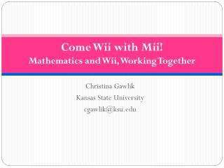 Come Wii with Mii!  Mathematics and Wii, Working Together