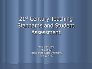 21 st  Century Teaching Standards and Student Assessment