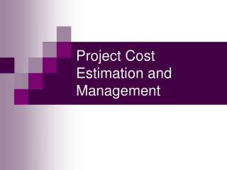 Project Cost Estimation and Management