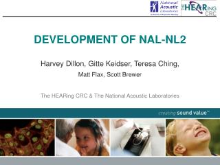 DEVELOPMENT OF NAL-NL2 Harvey Dillon, Gitte Keidser, Teresa Ching, Matt Flax, Scott Brewer