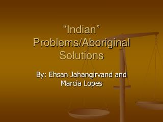 """Indian"" Problems/Aboriginal Solutions"