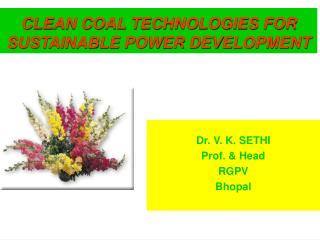 Dr. V. K. SETHI Prof. & Head RGPV Bhopal