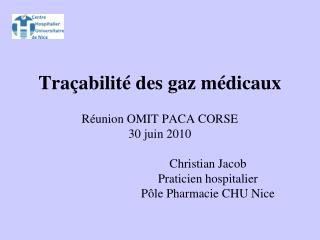 Traçabilité des gaz médicaux Réunion OMIT PACA CORSE 30 juin 2010 Christian Jacob