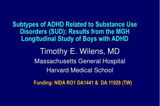 Timothy E. Wilens, MD Massachusetts General Hospital Harvard Medical School