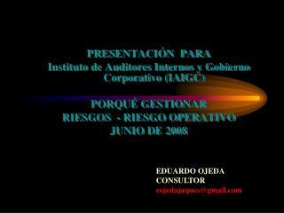 PRESENTACIÓN  PARA Instituto de Auditores Internos y Gobierno Corporativo (IAIGC) PORQUÉ GESTIONAR