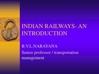 INDIAN RAILWAYS- AN INTRODUCTION