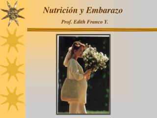 Nutrición y Embarazo Prof. Edith Franco Y.