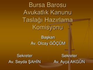 Bursa Barosu Avukatlik Kanunu Taslagi Hazirlama Komisyonu