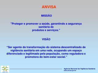 """MISSÃO """"Proteger e promover a saúde, garantindo a segurança sanitária de produtos e serviços."""""""