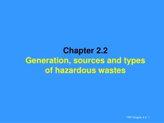 Chapter 2.2 Generation, sources and types  of hazardous wastes