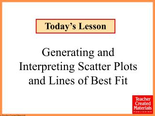 Generating and Interpreting Scatter Plots and Lines of Best Fit