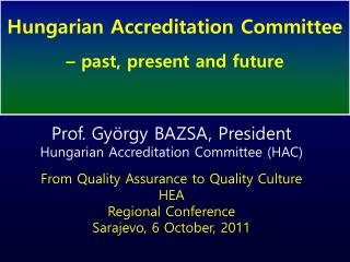 Prof. György BAZSA, President Hungarian Accreditation Committee (HAC)