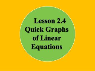 Lesson  2.4 Quick Graphs of Linear Equations