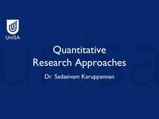 Quantitative  Research Approaches Dr Sadasivam Karuppannan