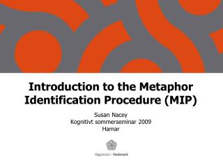 Introduction to the Metaphor Identification Procedure MIP