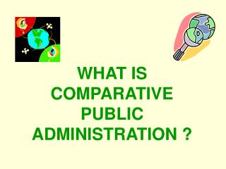 WHAT IS COMPARATIVE PUBLIC ADMINISTRATION ?