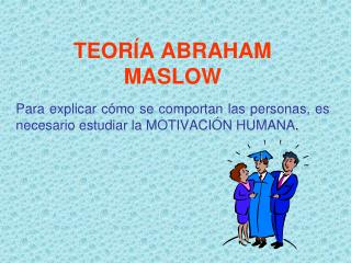 TEORÍA ABRAHAM MASLOW