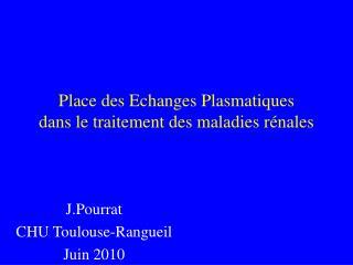 Place des Echanges Plasmatiques dans le traitement des maladies rénales