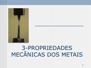 3-PROPRIEDADES MECÂNICAS DOS METAIS