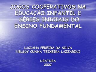 JOGOS COOPERATIVOS NA EDUCAÇÃO INFANTIL E  SÉRIES INICIAIS DO ENSINO FUNDAMENTAL