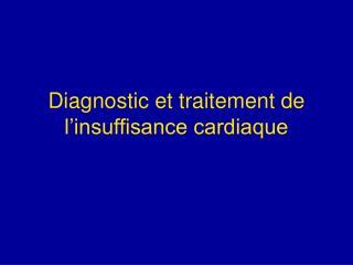 Diagnostic et traitement de l�insuffisance cardiaque
