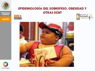 EPIDEMIOLOGÍA DEL SOBREPESO, OBESIDAD Y OTRAS ECNT