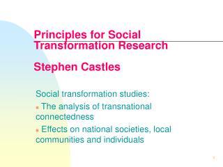 Principles for Social Transformation Research   Stephen Castles