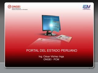 PORTAL DEL ESTADO PERUANO Ing. César Vilchez Inga ONGEI - PCM