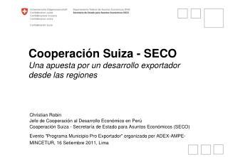 Cooperación Suiza - SECO  Una apuesta por un desarrollo exportador desde las regiones