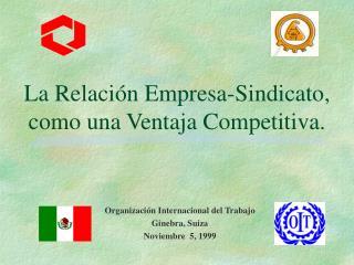 La Relación Empresa-Sindicato, como una Ventaja Competitiva.