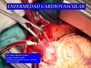 Dr. Julio Morón Castro Cirujano Cardiovascular Instituto Nacional del Corazón – INCOR