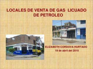 LOCALES DE VENTA DE GAS  LICUADO DE PETROLEO    ELIZABETH CORDOVA HURTADO