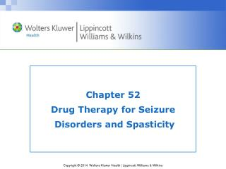 Chapter 52  Drug Therapy for Seizure  Disorders and Spasticity