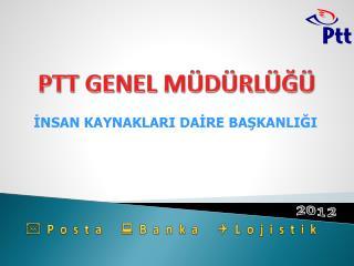 PTT GENEL MÜDÜRLÜĞÜ