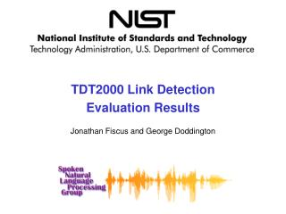 TDT2000 Link Detection  Evaluation Results Jonathan Fiscus and George Doddington