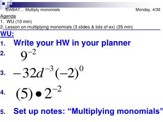 SWBAT… Multiply monomials		    	      	              Monday, 4/30