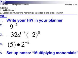 SWBAT… Multiply monomials                        Monday, 4/30