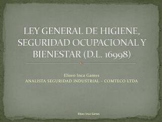 LEY GENERAL DE HIGIENE, SEGURIDAD OCUPACIONAL Y BIENESTAR (D.L. 16998)