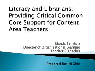 Marcia Barnhart Director of Organizational Learning Teacher 2 Teacher Prepared for INFOhio