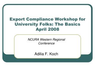 Export Compliance Workshop for University Folks: The Basics April 2008