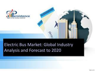 Electric Bus Market: Global Industry Analysis and Forecast t
