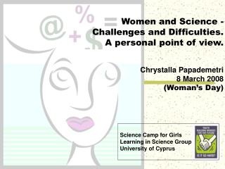 Women and Science - Challenges and Difficulties .  A personal point of view.