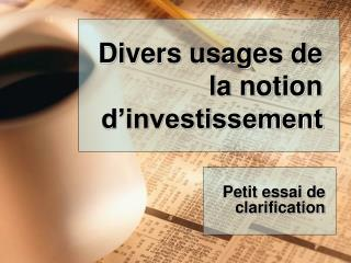 Divers usages de la notion d investissement