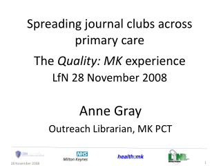Spreading journal clubs across primary care  The  Quality: MK  experience LfN 28 November 2008