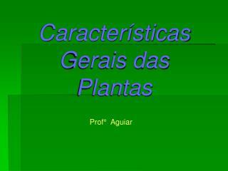Caracter�sticas Gerais das Plantas