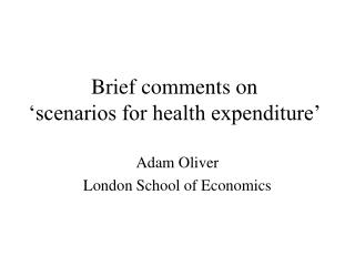 Brief comments on  'scenarios for health expenditure'