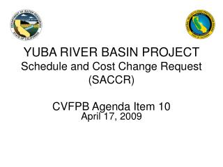 YUBA RIVER BASIN PROJECT Schedule and Cost Change Request (SACCR) CVFPB Agenda Item 10