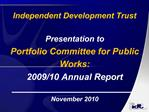Independent Development Trust  Presentation to Portfolio Committee for Public Works: 2009