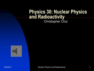 Physics 30: Nuclear Physics and Radioactivity